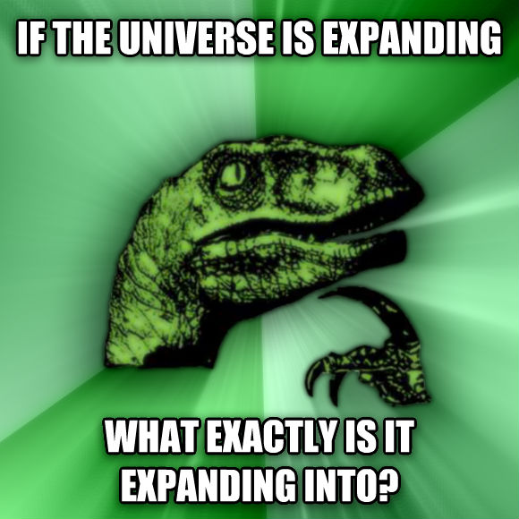 Philosoraptor if the universe is expanding what exactly is it expanding into?  , made with livememe meme creator