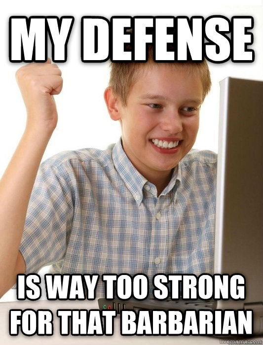 First Day on the Internet Kid my defense is way too strong for that barbarian , made with livememe meme maker