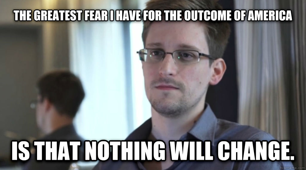 Snowden1 the greatest fear i have for the outcome of america is that nothing will change. , made with livememe meme generator