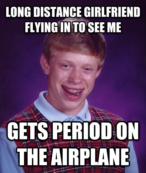 Bad Luck Brian long distance girlfriend flying in to see me gets period on the airplane  , made with livememe meme generator