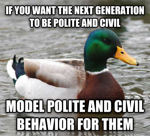 Actual Advice Mallard if you want the next generation to be polite and civil model polite and civil behavior for them , made with livememe meme maker