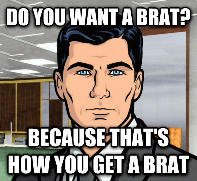 Archer Ants do you want a brat? because that s how you get a brat , made with livememe meme maker