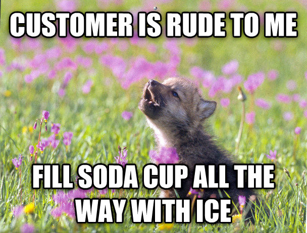 Baby Insanity Wolf customer is rude to me fill soda cup all the way with ice , made with livememe meme maker