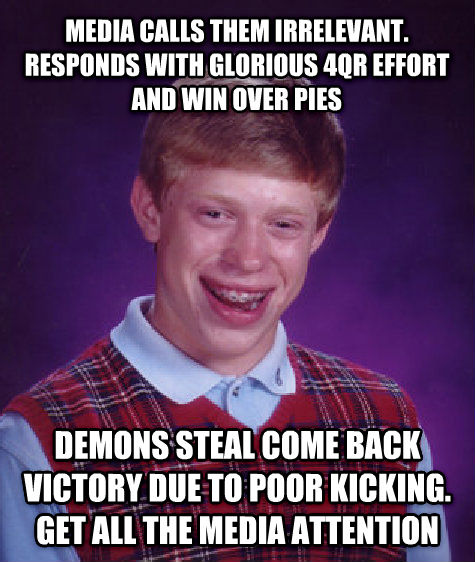 Bad Luck Brian media calls them irrelevant. responds with glorious 4qr effort and win over pies demons steal come back victory due to poor kicking. get all the media attention , made with livememe meme generator