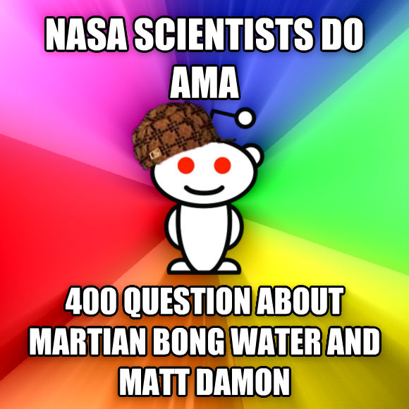 Scumbag Redditor nasa scientists do ama 400 question about martian bong water and matt damon  , made with livememe meme generator