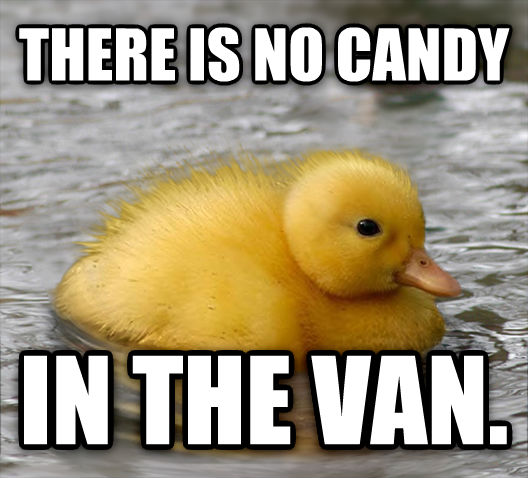 Baby Advice Mallard there is no candy  in the van. , made with livememe meme generator