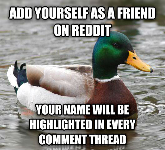 Actual Advice Mallard add yourself as a friend on reddit your name will be highlighted in every comment thread , made with livememe meme generator