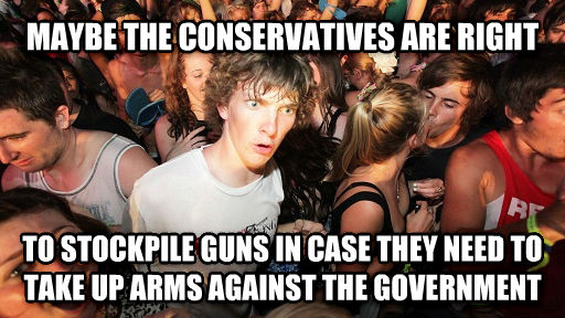 Sudden Clarity Clarence maybe the conservatives are right to stockpile guns in case they need to take up arms against the government , made with livememe meme creator