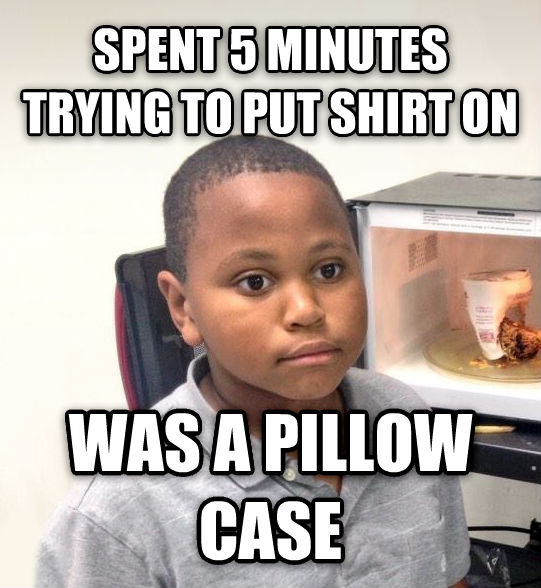 Minor Mistake Marvin spent 5 minutes trying to put shirt on was a pillow case , made with livememe meme generator