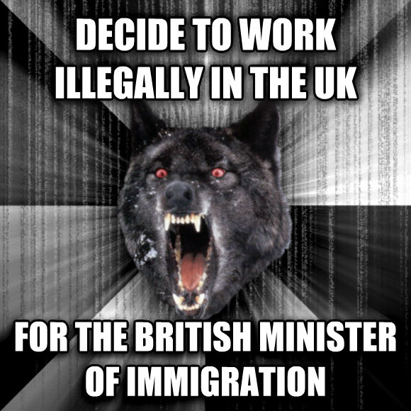 Insanity Wolf decide to work illegally in the uk for the british minister of immigration  , made with livememe meme maker