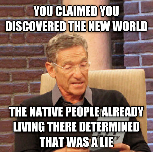 Maury Determined That Was a Lie you claimed you discovered the new world the native people already living there determined that was a lie , made with livememe meme generator