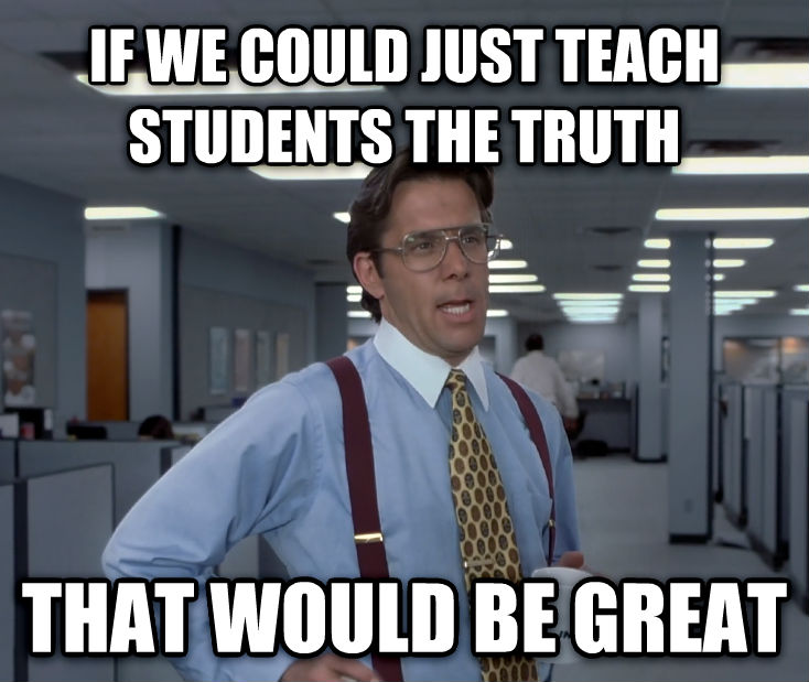 Office Space Lumbergh if we could just teach students the truth  that would be great , made with livememe meme creator