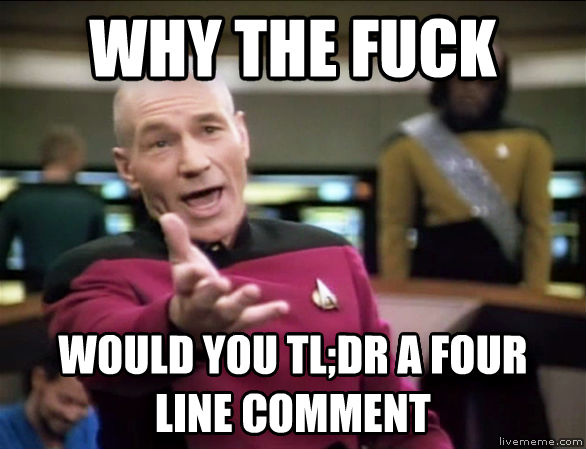 Annoyed Picard why the heck would you tl;dr a four line comment , made with livememe meme creator