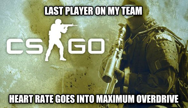 Counter Strike Problems last player on my team heart rate goes into maximum overdrive , made with livememe meme generator