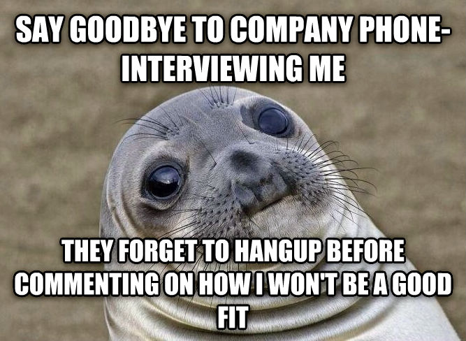Uncomfortable Situation Seal say goodbye to company phone-interviewing me they forget to hangup before commenting on how i won t be a good fit , made with livememe meme creator