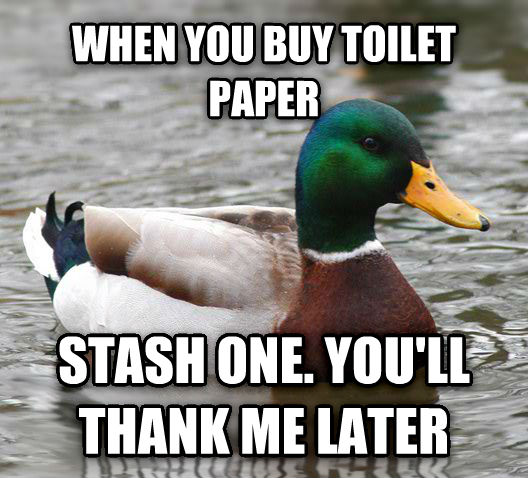 Actual Advice Mallard when you buy toilet paper stash one. you ll thank me later , made with livememe meme maker