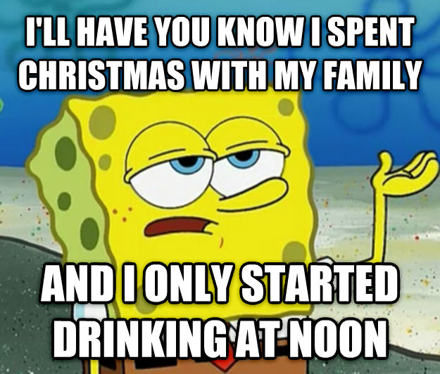 Tough Spongebob i ll have you know i spent christmas with my family and i only started drinking at noon , made with livememe meme creator