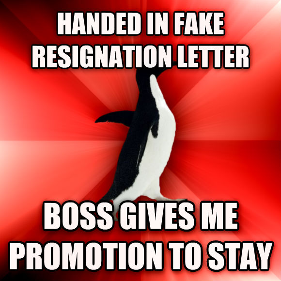 Socially Awesome Penguin handed in fake resignation letter boss gives me promotion to stay  , made with livememe meme creator