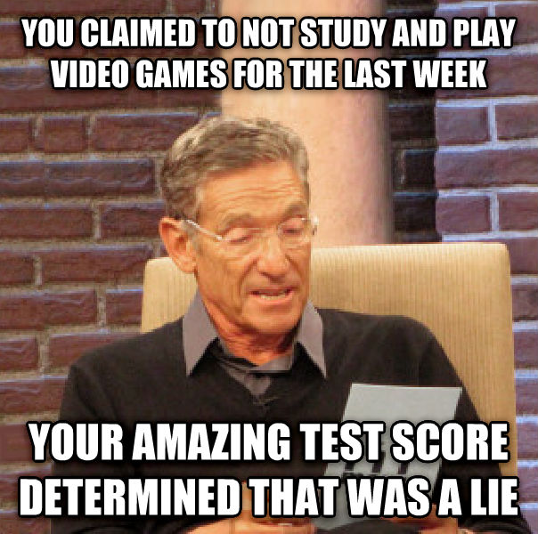 Maury Determined That Was a Lie you claimed to not study and play video games for the last week your amazing test score determined that was a lie , made with livememe meme generator