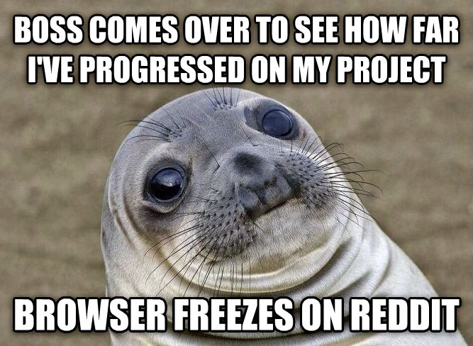 Uncomfortable Situation Seal boss comes over to see how far i ve progressed on my project browser freezes on reddit , made with livememe meme maker
