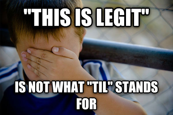 Confession Kid  this is legit  is not what  til  stands for , made with livememe meme creator