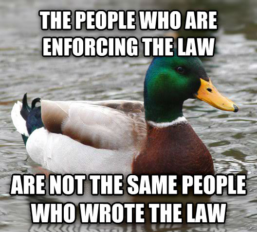 Actual Advice Mallard the people who are enforcing the law are not the same people who wrote the law , made with livememe meme maker