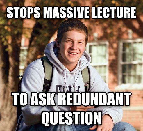 College Freshman stops massive lecture to ask redundant question , made with livememe meme generator