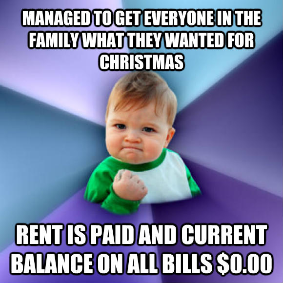Success Kid managed to get everyone in the family what they wanted for christmas rent is paid and current balance on all bills $0.00  , made with livememe meme maker