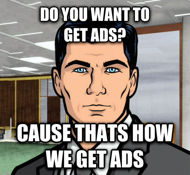 Archer Ants do you want to  get ads? cause thats how we get ads , made with livememe meme creator