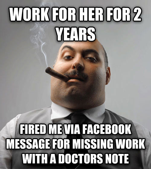 Bad Guy Boss work for her for 2 years fired me via facebook message for missing work with a doctors note , made with livememe meme maker