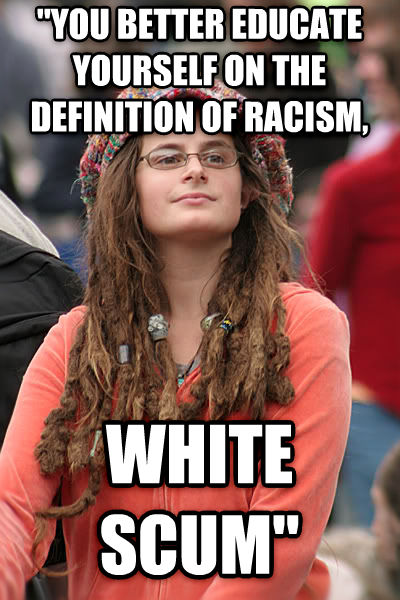 College Liberal  you better educate yourself on the definition of racism, white scum  , made with livememe meme maker