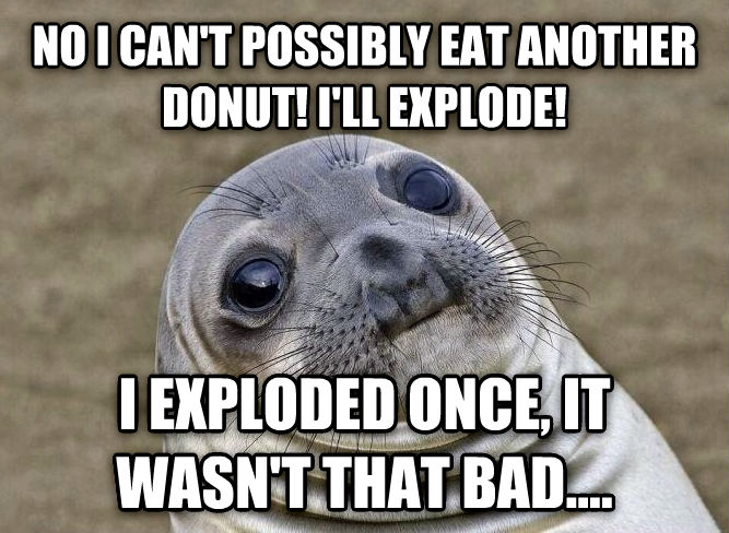 Uncomfortable Situation Seal no i can t possibly eat another donut! i ll explode! i exploded once, it wasn t that bad.... , made with livememe meme generator