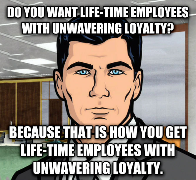 Archer Ants do you want life-time employees with unwavering loyalty? because that is how you get life-time employees with unwavering loyalty. , made with livememe meme creator