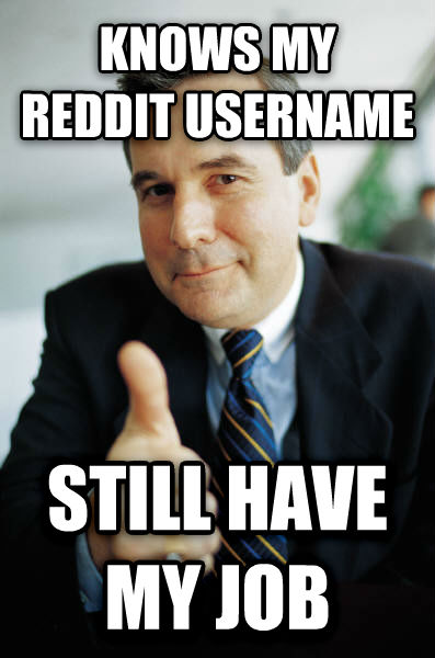 Good Guy Boss knows my reddit username still have my job , made with livememe meme maker