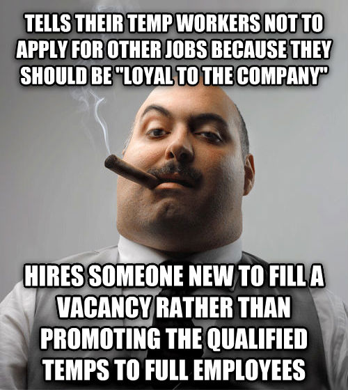 Bad Guy Boss tells their temp workers not to apply for other jobs because they should be  loyal to the company  hires someone new to fill a vacancy rather than promoting the qualified temps to full employees , made with livememe meme generator
