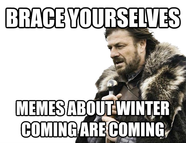 Imminent Ned / Brace Yourselves brace yourselves memes about winter coming are coming , made with livememe meme generator