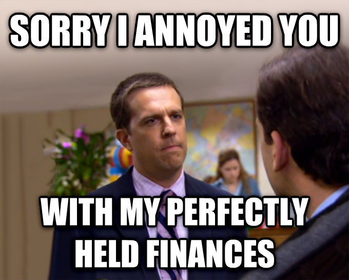 Sorry I Annoyed You With My Friendship sorry i annoyed you with my perfectly held finances , made with livememe meme maker
