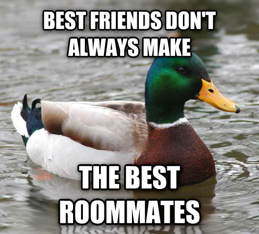 Actual Advice Mallard best friends don t always make the best roommates , made with livememe meme creator