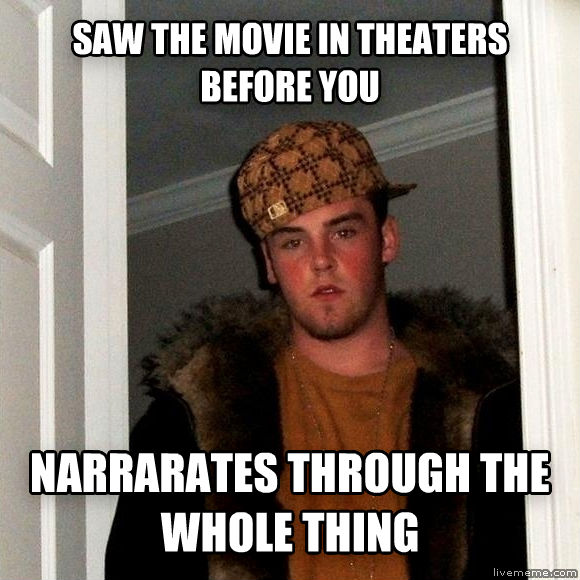 Scumbag Steve saw the movie in theaters before you narrarates through the whole thing  , made with livememe meme generator