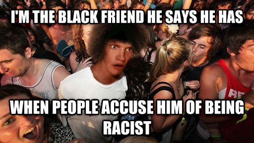 Sudden Clarity Clarence i m the black friend he says he has when people accuse him of being racist , made with livememe meme generator