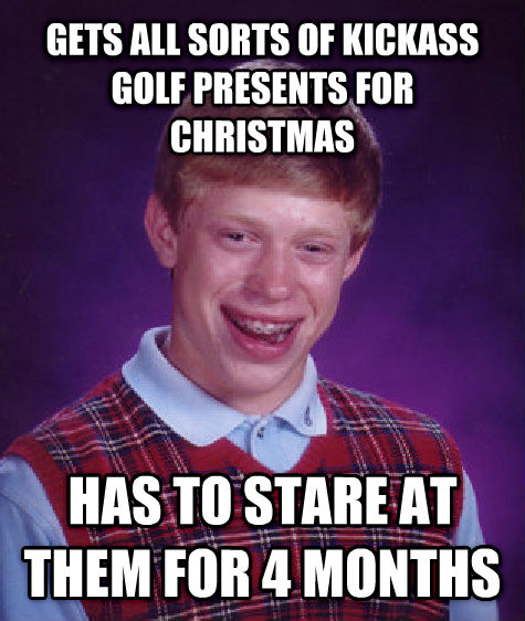 Bad Luck Brian gets all sorts of awesome golf presents for christmas has to stare at them for 4 months , made with livememe meme generator