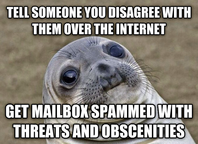 Uncomfortable Situation Seal tell someone you disagree with them over the internet get mailbox spammed with threats and obscenities , made with livememe meme generator
