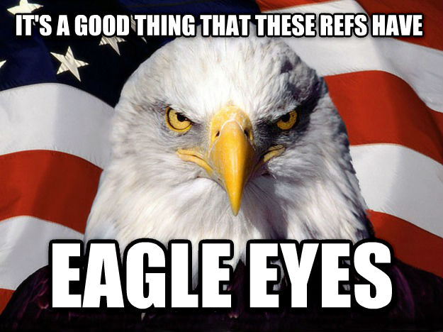 American Eagle it s a good thing that these refs have eagle eyes , made with livememe meme creator