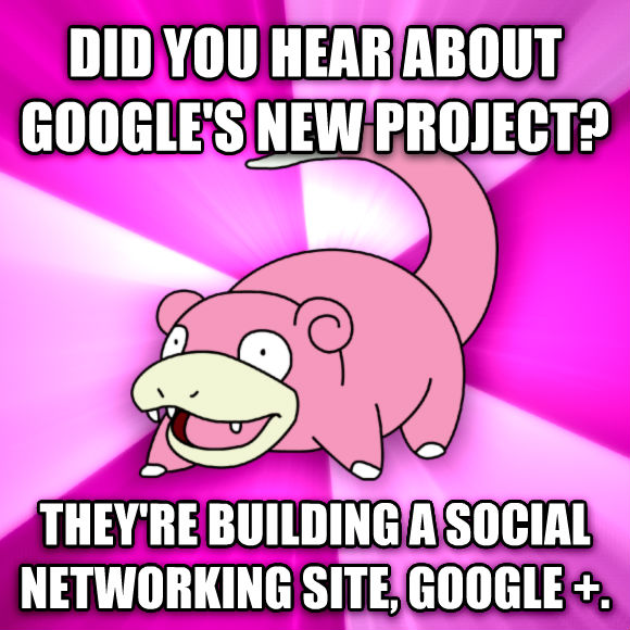 Slowpoke did you hear about google s new project? they re building a social networking site, google +.  , made with livememe meme generator