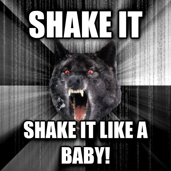 Insanity Wolf shake it shake it like a baby!  , made with livememe meme creator