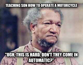 Disappointed In Your Children Fred Sanford teaching son how to operate a motorcycle  ugh, this is hard. don t they come in automatic?  , made with livememe meme generator