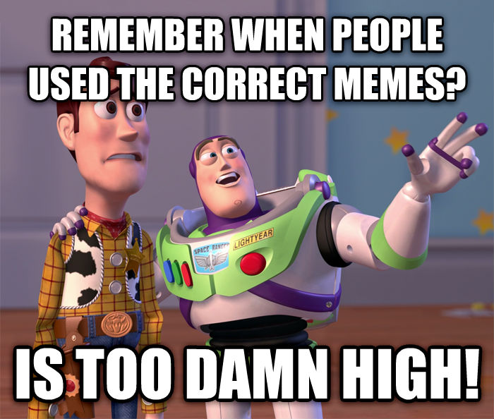 Toy Story Everywhere remember when people used the correct memes? is too darn high! , made with livememe meme generator