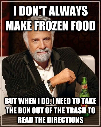 The Most Interesting Man in the World i don t always make frozen food but when i do, i need to take the box out of the trash to read the directions , made with livememe meme generator