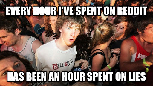 Sudden Clarity Clarence every hour i ve spent on reddit has been an hour spent on lies , made with livememe meme creator