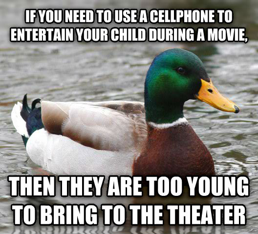 Actual Advice Mallard if you need to use a cellphone to entertain your child during a movie, then they are too young to bring to the theater , made with livememe meme generator
